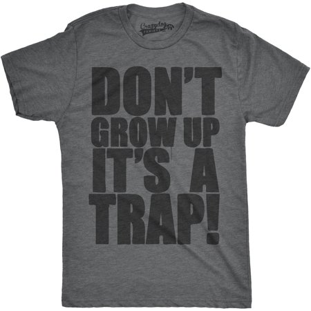 Crazy Dog TShirts - Mens Dont Grow Up Its a Trap Tshirt Funny Adulting Humor Graphic Tee
