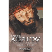 Volume I-The Law: I Am the Aleph-Tav: Unveiling Jesus in the Old Testament (Paperback)