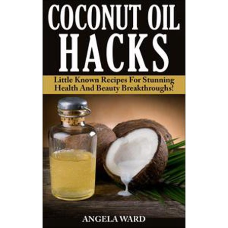 Coconut Oil Hacks : Little Known Recipes For Stunning Health And Beauty Breakthroughs! - eBook - Coconut Tequila Recipes