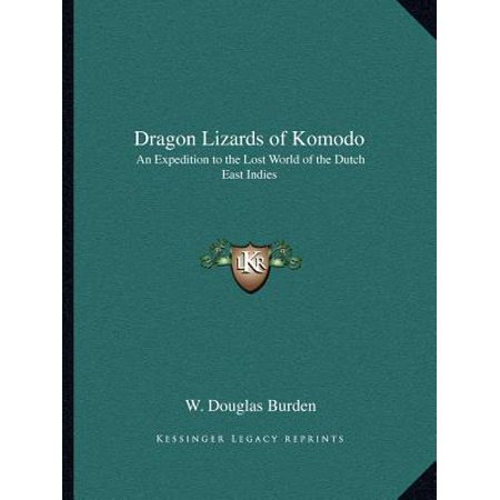 Dragon Lizards of Komodo : An Expedition to the Lost World of the Dutch East (The Biggest Komodo Dragon In The World)