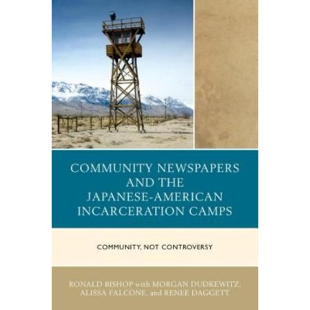 Community Newspapers And The Japanese American Incarceration Camps  Community  Not Controversy
