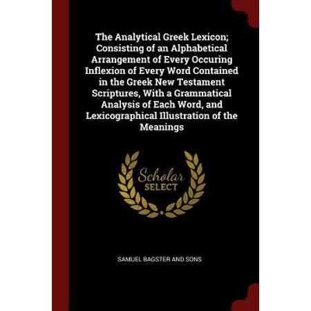 The Analytical Greek Lexicon; Consisting of an Alphabetical Arrangement of Every Occuring Inflexion of Every Word Contained in the Greek New Testament Scriptures, with a Grammatical Analysis of Each Word, and Lexicographical Illustration of the (Meaning Of The Word Peace In Greek)