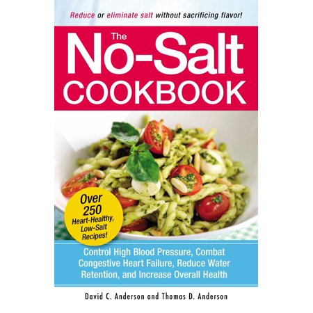 The No-Salt Cookbook : Reduce or Eliminate Salt Without Sacrificing Flavor