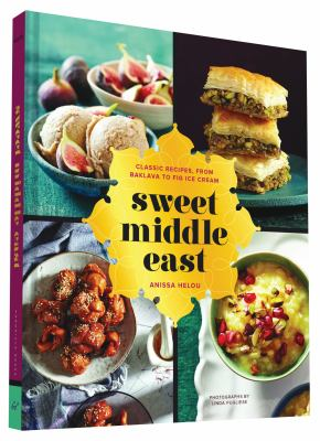 Sweet Middle East: Classic Recipes, from Baklava to Fig Ice Cream by