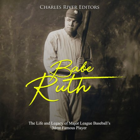 Babe Ruth: The Life and Legacy of Major League Baseball's Most Famous Player - (Life Of A Minor League Baseball Player)