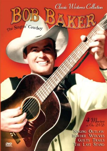 Classic Westerns Collection: Bob Baker: The Singing Cowboy by