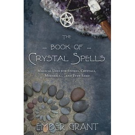 The Book of Crystal Spells : Magical Uses for Stones, Crystals, Minerals... and Even Sand](Spells For Halloween)