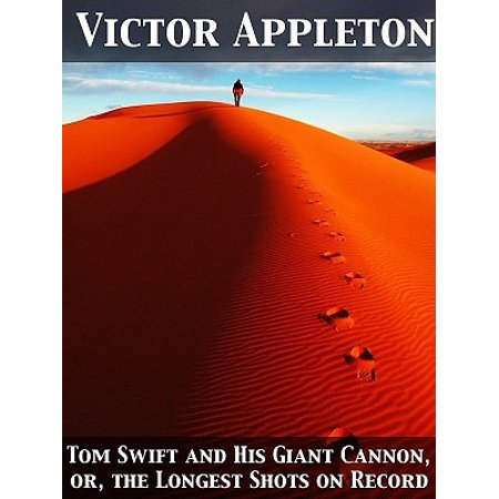 Tom Swift and His Giant Cannon, or, the Longest Shots on Record - eBook