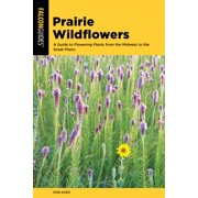 Prairie Wildflowers : A Guide to Flowering Plants from the Midwest to the Great Plains