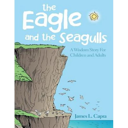 Adults Story Book (The Eagle and the Seagulls: A Wisdom Story for Children and Adults -)