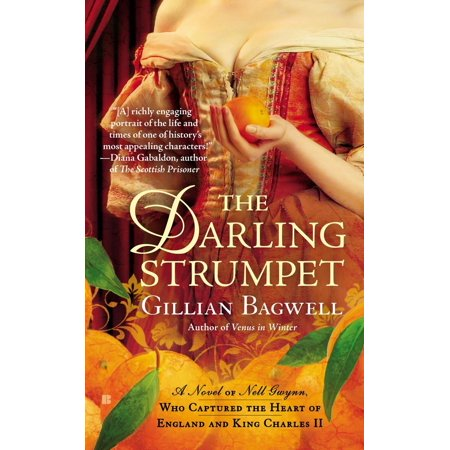 The Darling Strumpet : A Novel of Nell Gwynn, Who Captured the Heart of England and King Charles