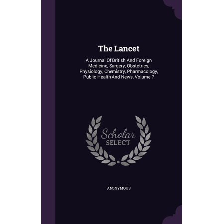 The Lancet : A Journal of British and Foreign Medicine, Surgery, Obstetrics, Physiology, Chemistry, Pharmacology, Public Health and News, Volume 7