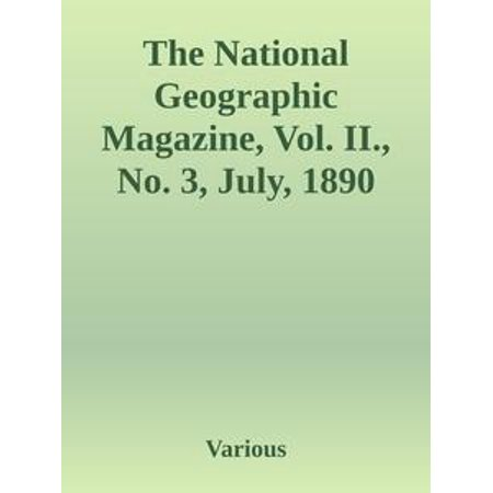 The National Geographic Magazine, Vol. II., No. 3, July, 1890 - (National Review Magazine)