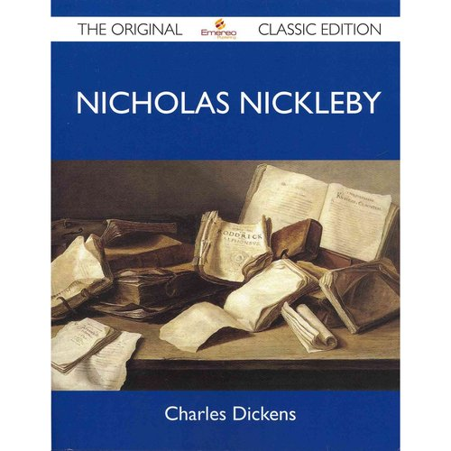Nicholas Nickleby - The Original Classic Edition