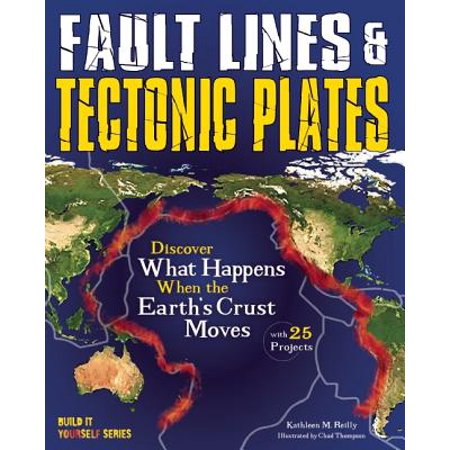 Fault Lines & Tectonic Plates : Discover What Happens When the Earth's Crust Moves with 25 Projects (Earth Day Art Projects)