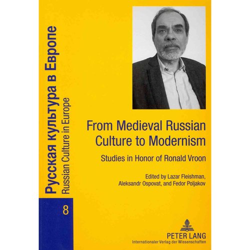 From Medieval Russian Culture to Modernism: Studies in Honor of Ronald Vroon