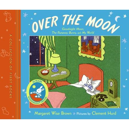 Over the Moon : A Collection of First Books; Goodnight Moon, the Runaway Bunny, and My