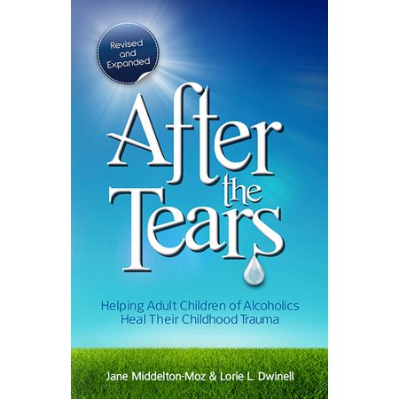 After the Tears : Helping Adult Children of Alcoholics Heal Their Childhood