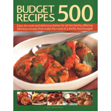 500 Budget Recipes : Easy-To-Cook and Delicious Dishes for All the Family, Offering Fabulous Recipes That Make the Most of a Thrifty Food