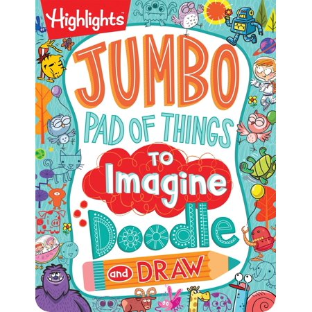 Highlights(tm) Jumbo Books & Pads: Jumbo Pad of Things to Imagine, Doodle, and Draw (Paperback) ()