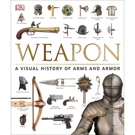 Weapon : A Visual History of Arms and Armor (Best Armor In History)