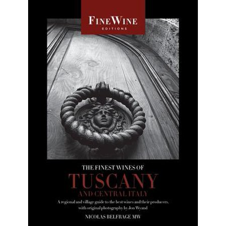 The Finest Wines of Tuscany and Central Italy : A Regional and Village Guide to the Best Wines and Their (Best Italian Wine Brands)