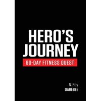 Hero's Journey 60 Day Fitness Quest : Take Part in a Journey of Self-Discovery, Changing Yourself Physically and Mentally Along the Way