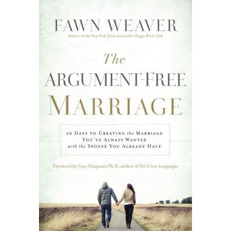 The Argument-Free Marriage : 28 Days to Creating the Marriage You've Always Wanted with the Spouse You Already (Best Arguments For Gay Marriage)
