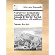 A Narrative of the Revolt and Insurrection in the Island of Grenada. by Gordon Turnbull. Second Edition, with Additions. (Paperback)