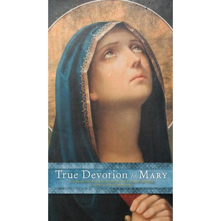 True Devotion to Mary : A Consecration to Jesus Through the Blessed Mother