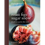 Roast Figs Sugar Snow : Food to warm the soul