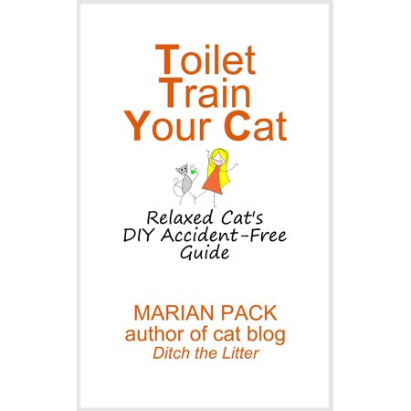 Toilet Train Your Cat: Relaxed Cat's DIY Accident-Free Guide - (Best Way To Toilet Train A Dog)