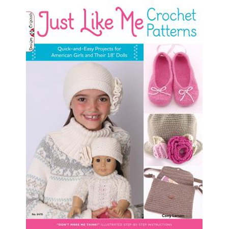 Just Like Me Crochet Patterns : Quick-And-Easy Projects for American Girls and Their 18