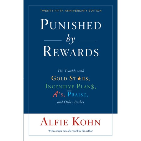 Punished by Rewards: Twenty-fifth Anniversary Edition : The Trouble with Gold Stars, Incentive Plans, A's, Praise, and Other Bribes - Reading Incentives