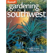 Gardening in the Southwest : A Wealth of Great Ideas for Your Garden