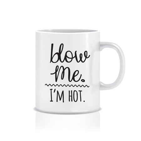 Funny Novelty Coffee Mug for Men & Women, Hilarious ' Blow Me I'm Hot' Mug for Adults, 11 oz. Funny Mugs w/ Hysterical Sayings, Cute White Mugs for Guys & Girls, Basic Latte Mug, Fun Gifts for Friends - Halloween Sayings For Teacher Gifts