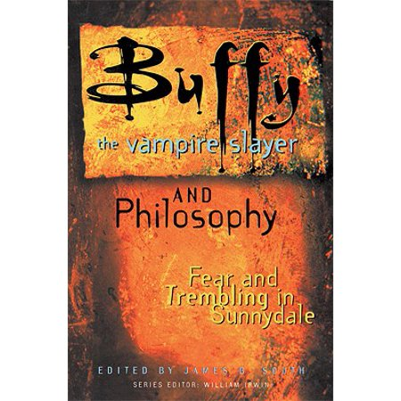 Buffy the Vampire Slayer and Philosophy : Fear and Trembling in (James Marsters In Buffy The Vampire Slayer)