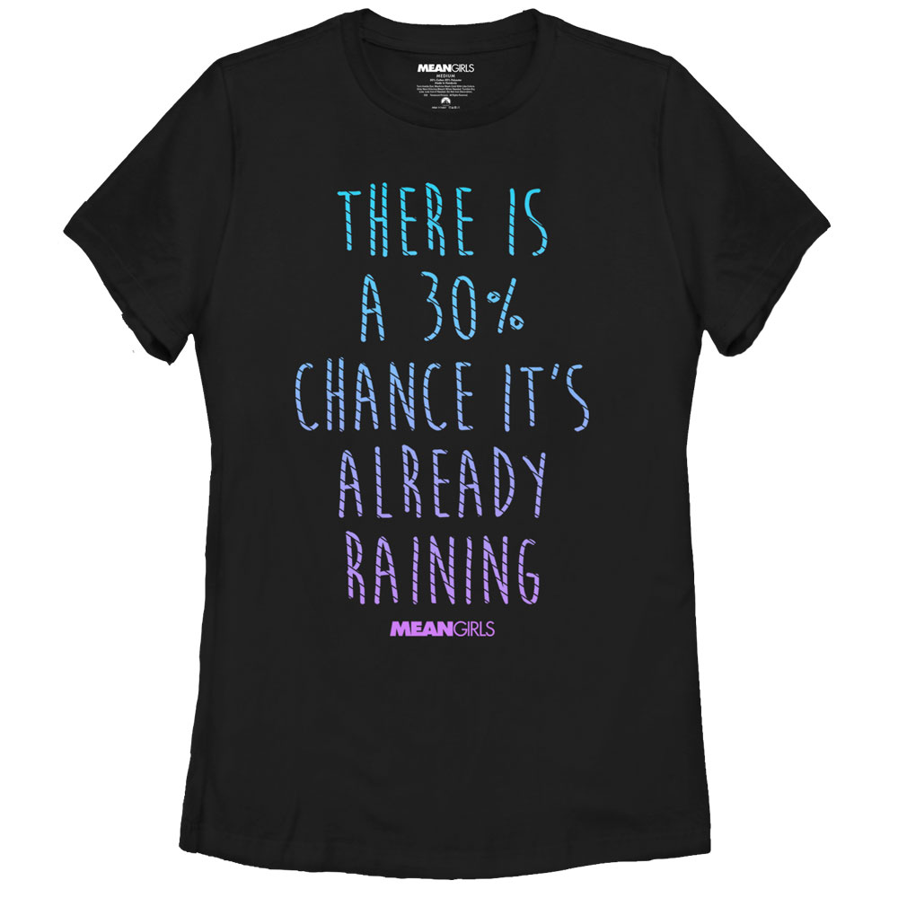 Mean Girls Women's There's a Chance It's Already Raining T-Shirt