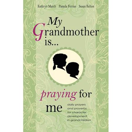 My Grandmother Is Praying for Me : Daily Prayers and Proverbs for Character Development in