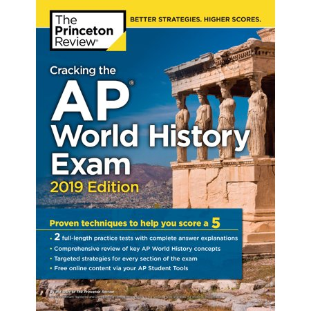 Cracking the AP World History Exam, 2019 Edition : Practice Tests & Proven Techniques to Help You Score a