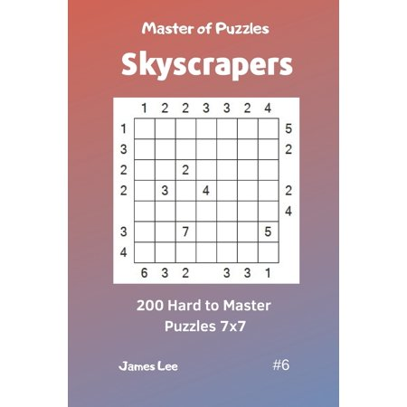 Master of Puzzles Skyscrapers - 200 Hard to Master Puzzles 7x7 Vol. 6