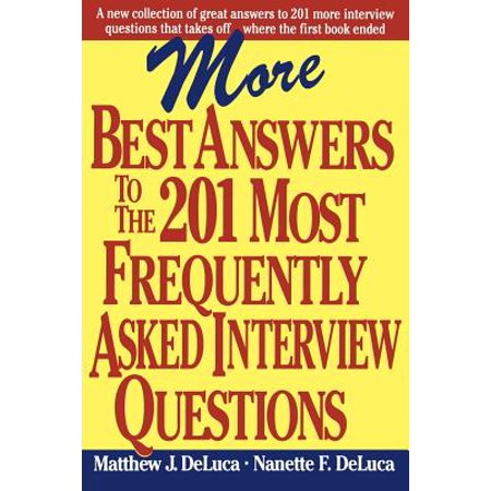 More Best Answers to the 201 Most Frequently Asked Interview (Most Popular Behavioral Interview Questions And Answers)