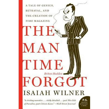 Man Time Forgot: A Tale of Genius, Betrayal, And the Creation of Time Magazine
