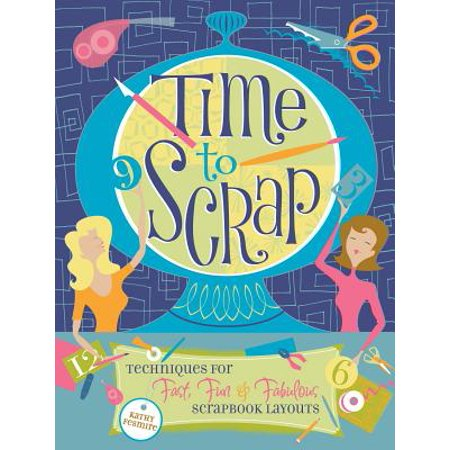 Time to Scrap : Techniques for Fast, Fun and Fabulous Scrapbook Layouts - Scrapbooking Layouts