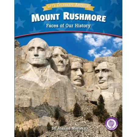 Mount Rushmore : Faces of Our History
