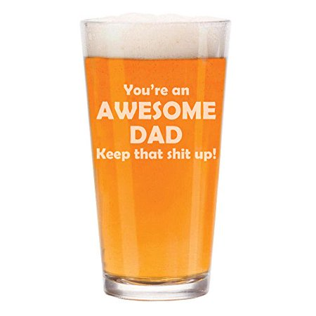 - 16 oz Beer Pint Glass Awesome Dad Keep It Up Funny Father