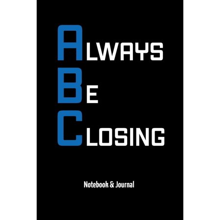 Always Be Closing: Notebook & Journal (Always Be Closing)