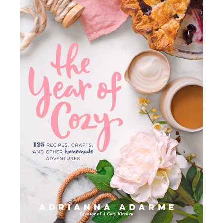The Year of Cozy : 125 Recipes, Crafts, and Other Homemade
