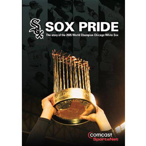 Sox Pride: The Story Of The World Champ '05 Chicago White Sox
