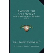 Ambrose the Sculptor V2 : An Autobiography of Artist Life (1854)